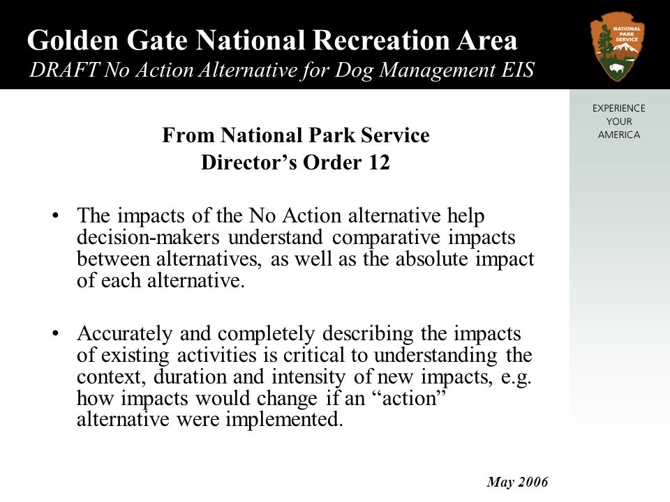 Golden Gate National Recreation Area DRAFT No Action Alternative for Dog Management EIS May 2006 West Lobos Creek Per 1979 Pet Policy Not included in 1979 Pet Policy Current Enforcement No pets on boardwalk Current Conditions Low use, low conflict area Drinking water comes from this creek; riparian area