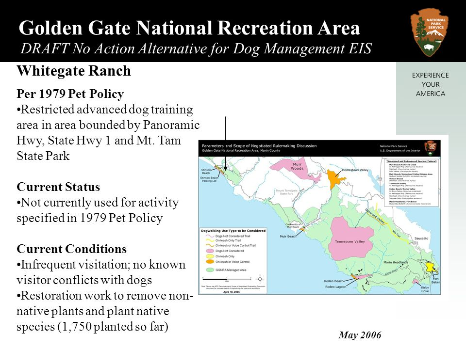 Golden Gate National Recreation Area DRAFT No Action Alternative for Dog Management EIS May 2006 Whitegate Ranch Per 1979 Pet Policy Restricted advanced dog training area in area bounded by Panoramic Hwy, State Hwy 1 and Mt.