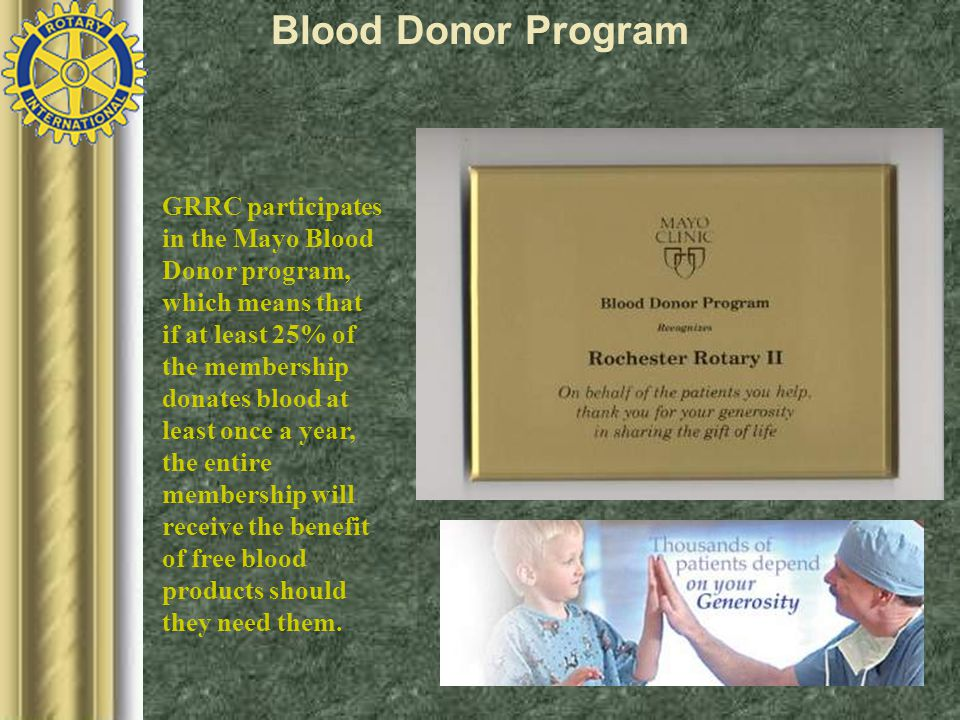 GRRC participates in the Mayo Blood Donor program, which means that if at least 25% of the membership donates blood at least once a year, the entire membership will receive the benefit of free blood products should they need them.