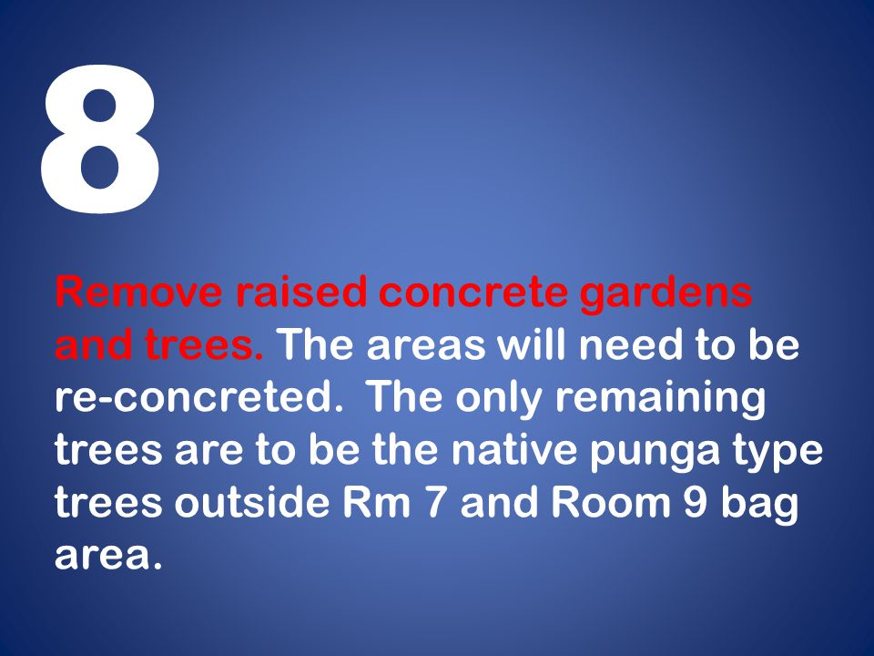 Remove raised concrete gardens and trees. The areas will need to be re-concreted.