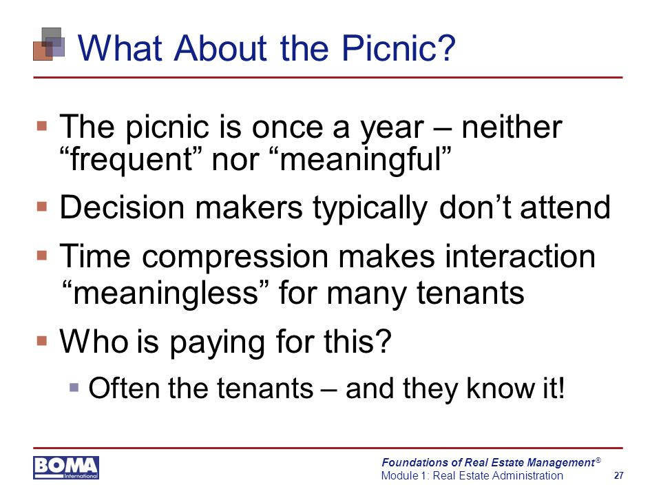 Foundations of Real Estate Management Module 1: Real Estate Administration 27 ® What About the Picnic.