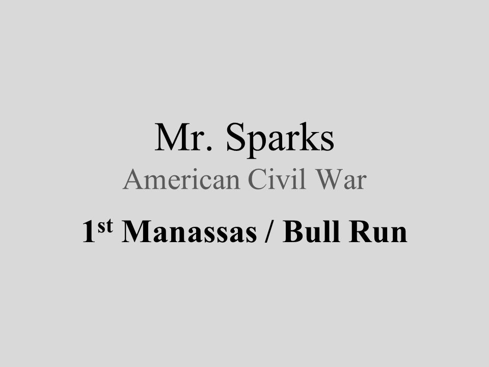Mr. Sparks American Civil War 1 st Manassas / Bull Run