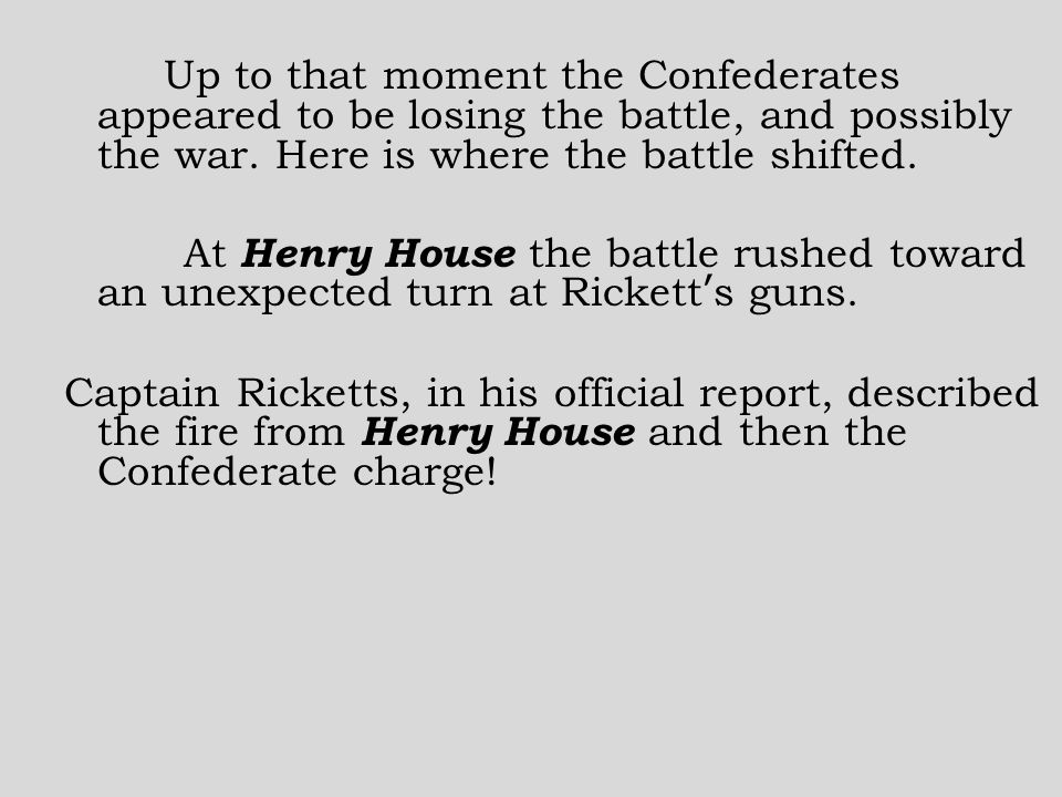 Up to that moment the Confederates appeared to be losing the battle, and possibly the war.