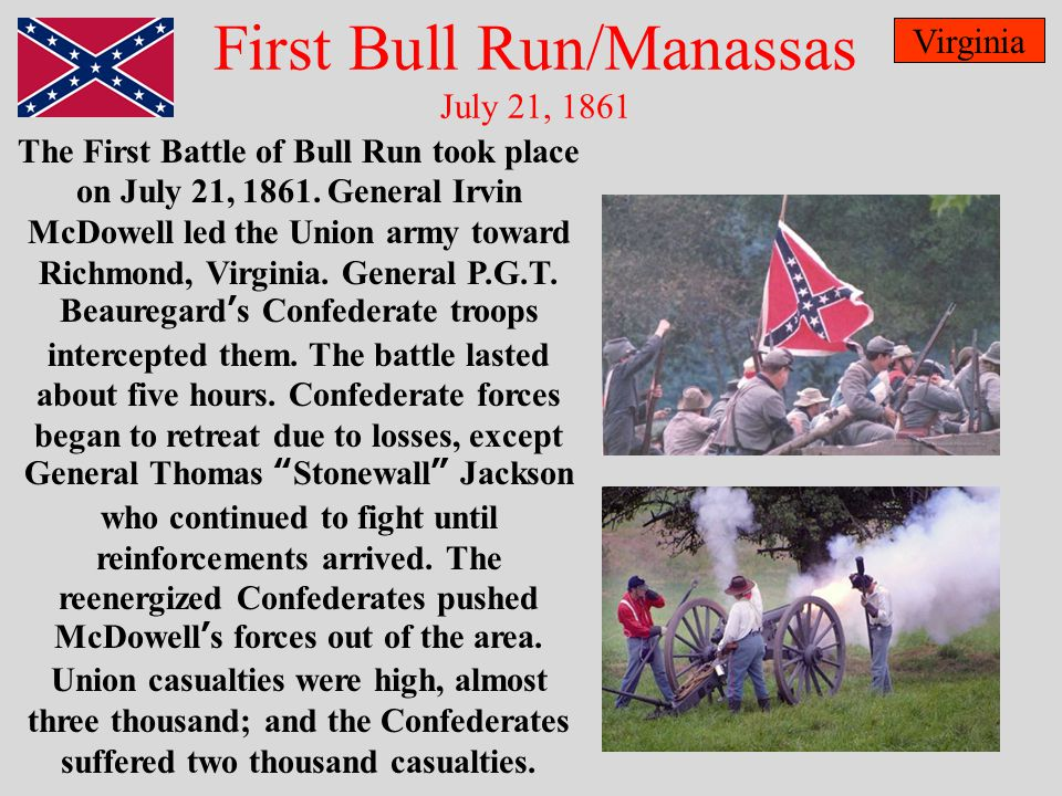 First Bull Run/Manassas July 21, 1861 Virginia The First Battle of Bull Run took place on July 21, 1861.