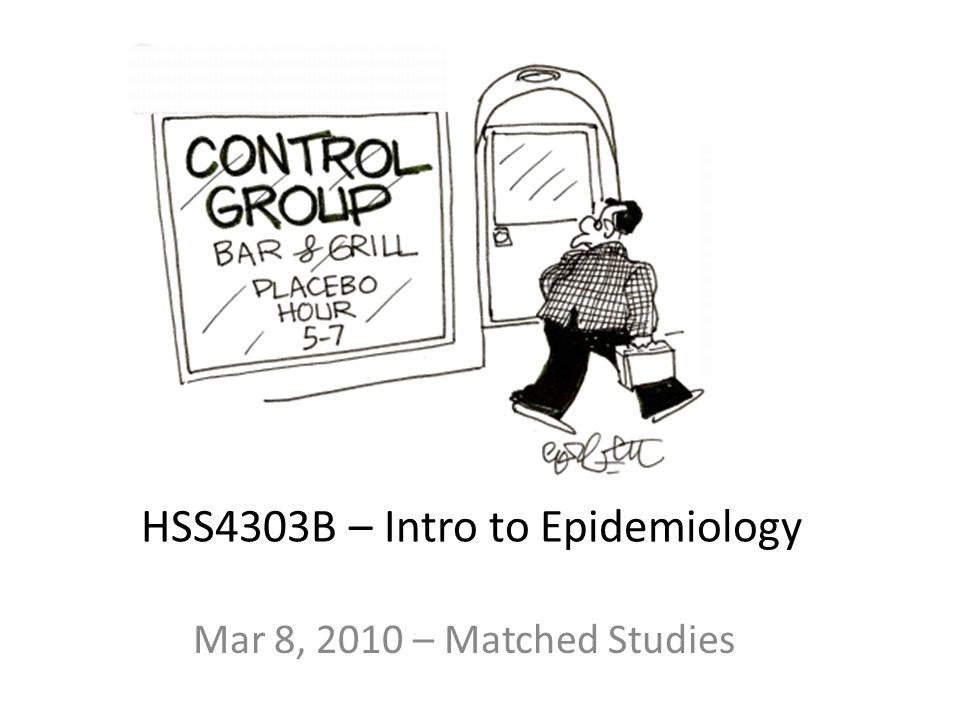 HSS4303B – Intro to Epidemiology Mar 8, 2010 – Matched Studies