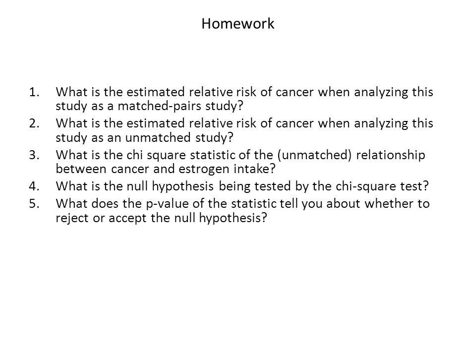 Homework 1.What is the estimated relative risk of cancer when analyzing this study as a matched-pairs study.