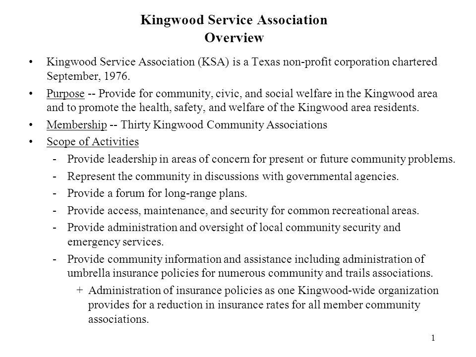 1 Kingwood Service Association Overview Kingwood Service Association (KSA) is a Texas non-profit corporation chartered September, 1976.