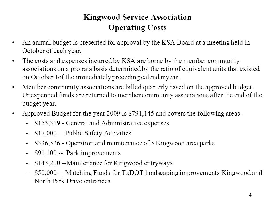 4 Kingwood Service Association Operating Costs An annual budget is presented for approval by the KSA Board at a meeting held in October of each year.