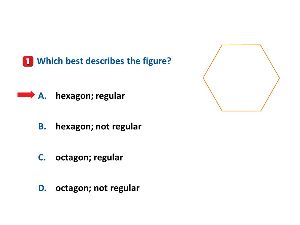 A.A B.B C.C D.D A.hexagon; regular B.hexagon; not regular C.octagon; regular D.octagon; not regular Which best describes the figure?