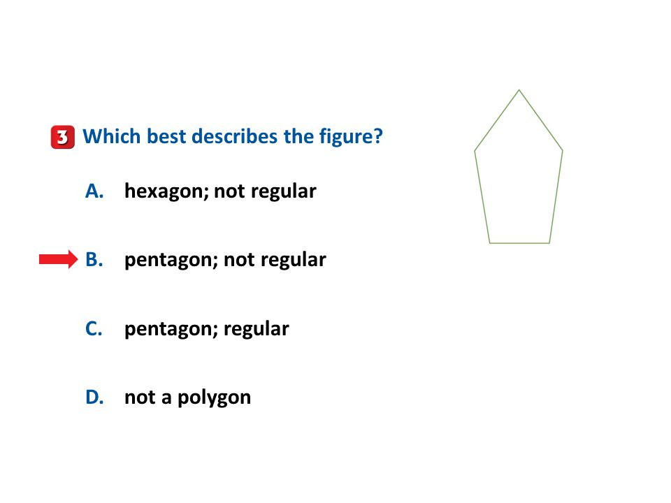 A.A B.B C.C D.D A.hexagon; not regular B.pentagon; not regular C.pentagon; regular D.not a polygon Which best describes the figure?