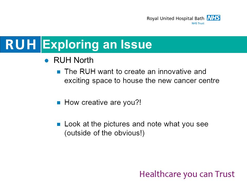 Exploring an Issue RUH North The RUH want to create an innovative and exciting space to house the new cancer centre How creative are you?.