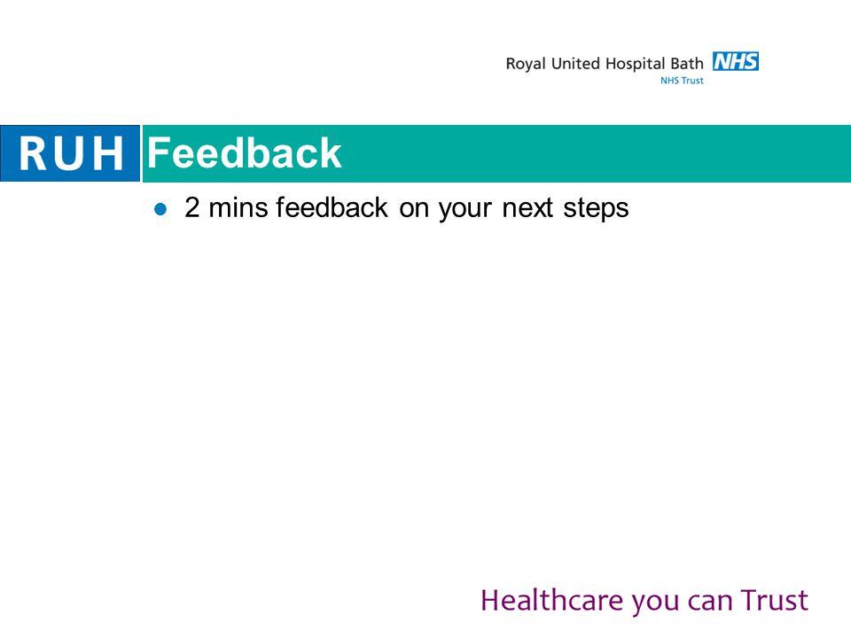 Feedback 2 mins feedback on your next steps