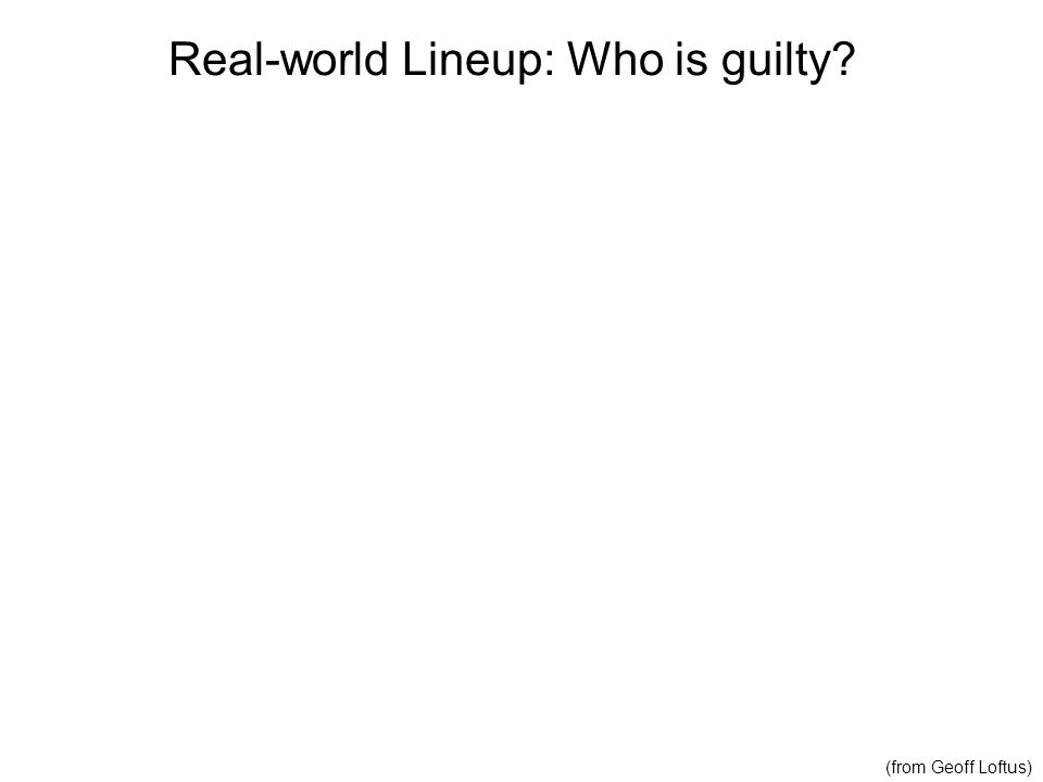 Improved Lineup: Sequential Presentation 1 2 3 4 5 6 7 8 http://www.nytimes.com/2011/09/19/us/changes-to-police-lineup-procedures-cut-eyewitness-mistakes-study-says.html _r=1&scp=1&sq=lineup%20study&st=cse http://www.ajs.org/wc/ewid/ewid_report.asp