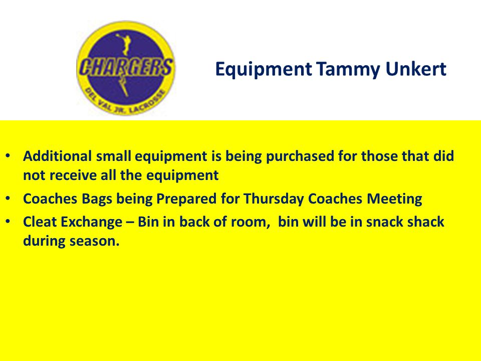 Equipment Tammy Unkert Additional small equipment is being purchased for those that did not receive all the equipment Coaches Bags being Prepared for