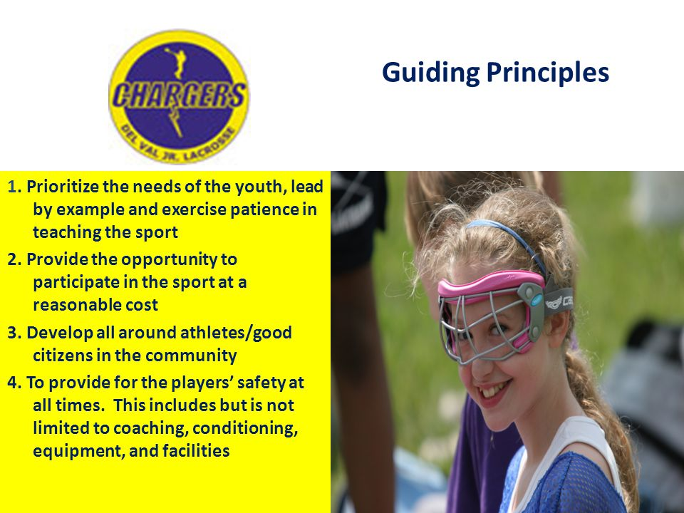 Guiding Principles 1. Prioritize the needs of the youth, lead by example and exercise patience in teaching the sport 2. Provide the opportunity to par