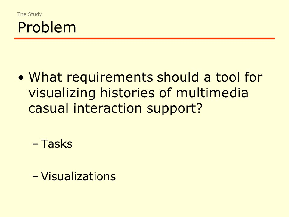 Problem What requirements should a tool for visualizing histories of multimedia casual interaction support.