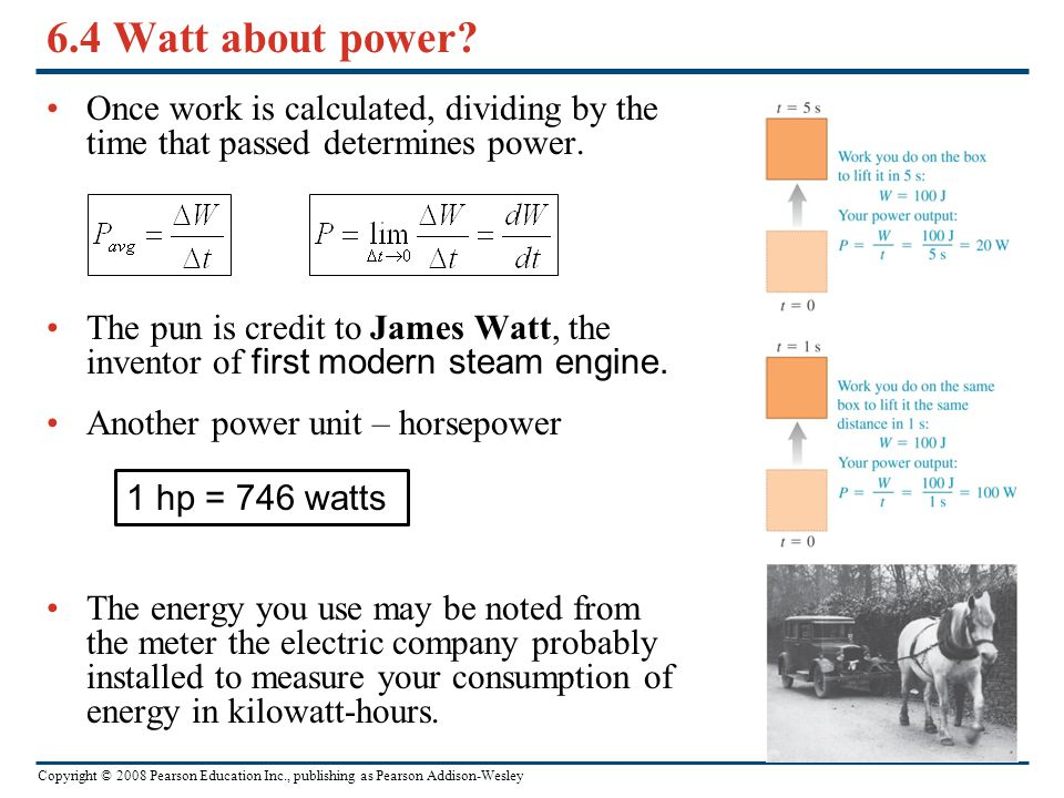 Copyright © 2008 Pearson Education Inc., publishing as Pearson Addison-Wesley 6.4 Watt about power? Once work is calculated, dividing by the time that