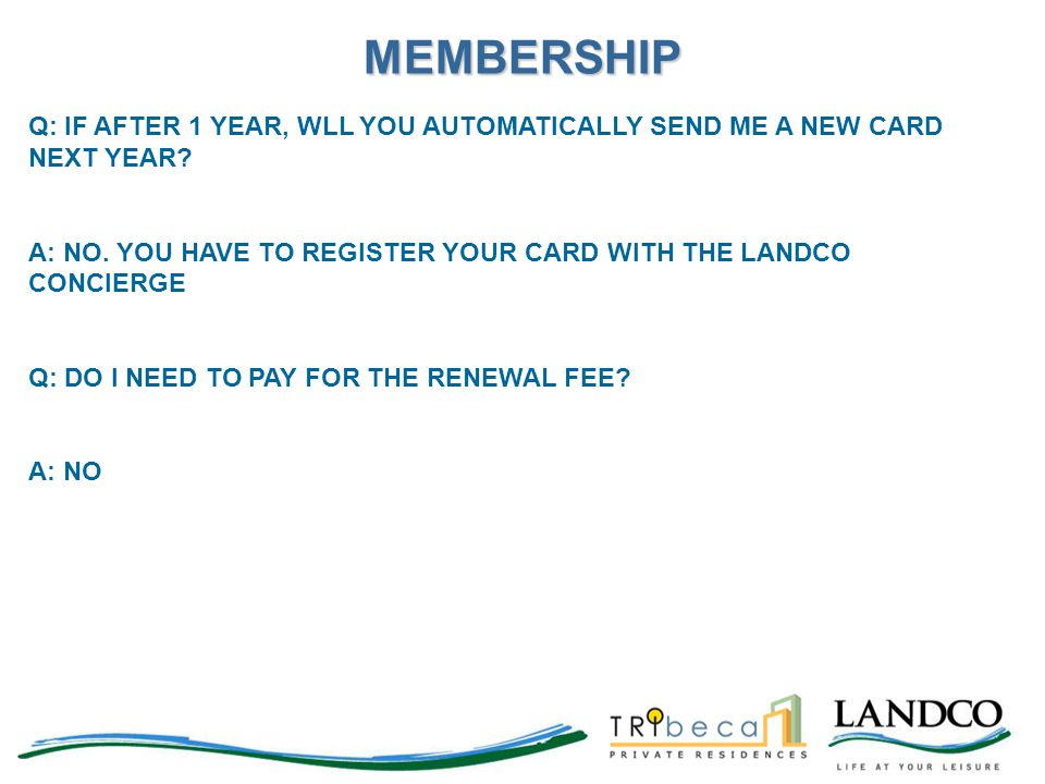 Q: IF AFTER 1 YEAR, WLL YOU AUTOMATICALLY SEND ME A NEW CARD NEXT YEAR? A: NO. YOU HAVE TO REGISTER YOUR CARD WITH THE LANDCO CONCIERGE Q: DO I NEED T