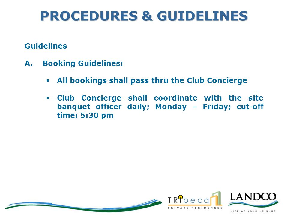 PROCEDURES & GUIDELINES Guidelines A.Booking Guidelines:  All bookings shall pass thru the Club Concierge  Club Concierge shall coordinate with the