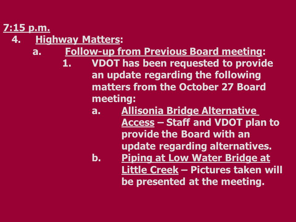 7:15 p.m. 4. Highway Matters: a. Follow-up from Previous Board meeting: 1.