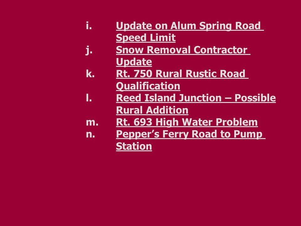 i.Update on Alum Spring Road Speed Limit j.Snow Removal Contractor Update k.Rt.