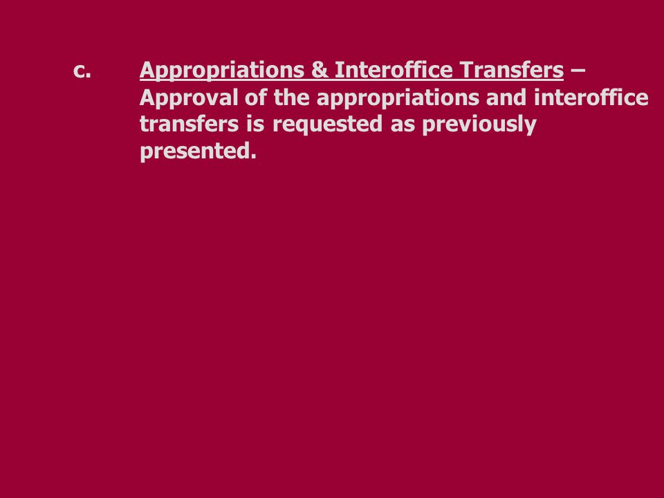 c.Appropriations & Interoffice Transfers – Approval of the appropriations and interoffice transfers isrequested as previously presented.