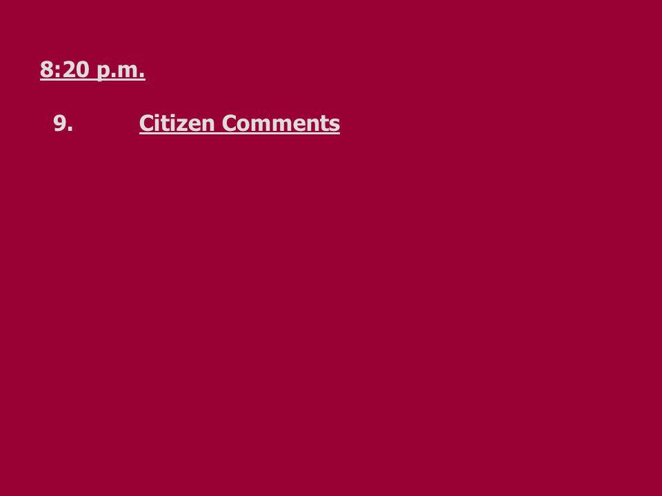 8:20 p.m. 9.Citizen Comments