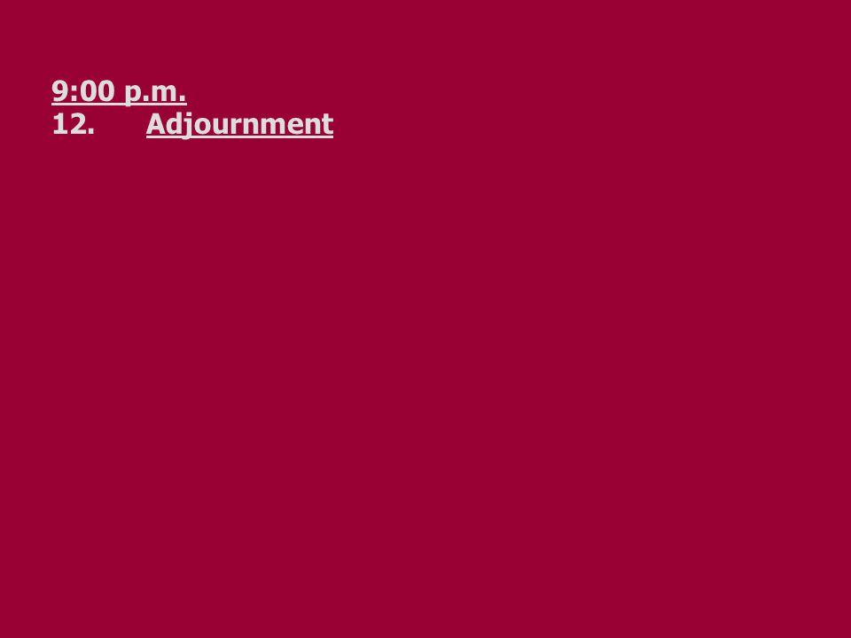 9:00 p.m. 12. Adjournment