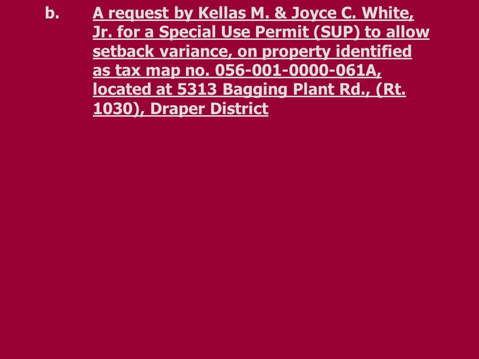 b.A request by Kellas M. & Joyce C. White, Jr.