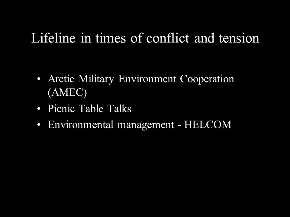Lifeline in times of conflict and tension Arctic Military Environment Cooperation (AMEC) Picnic Table Talks Environmental management - HELCOM