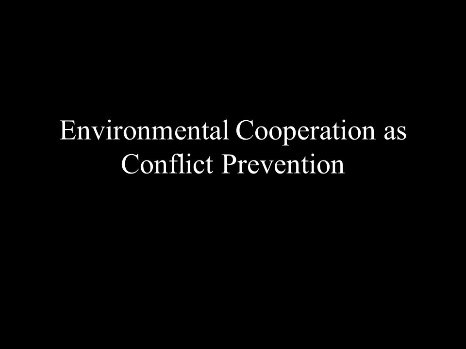 Environmental Cooperation as Conflict Prevention
