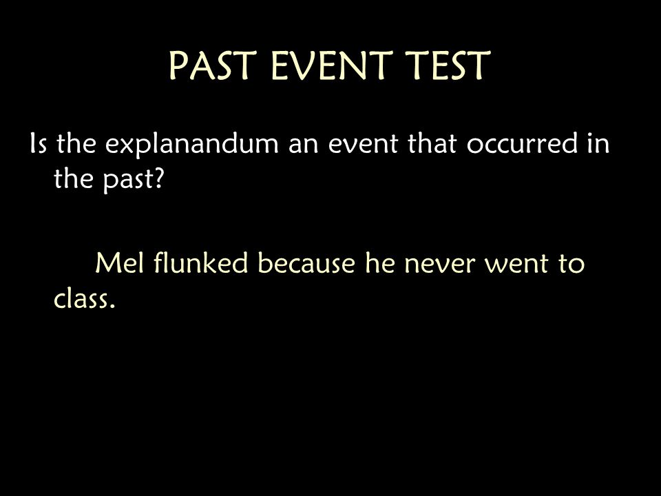 PAST EVENT TEST Is the explanandum an event that occurred in the past.