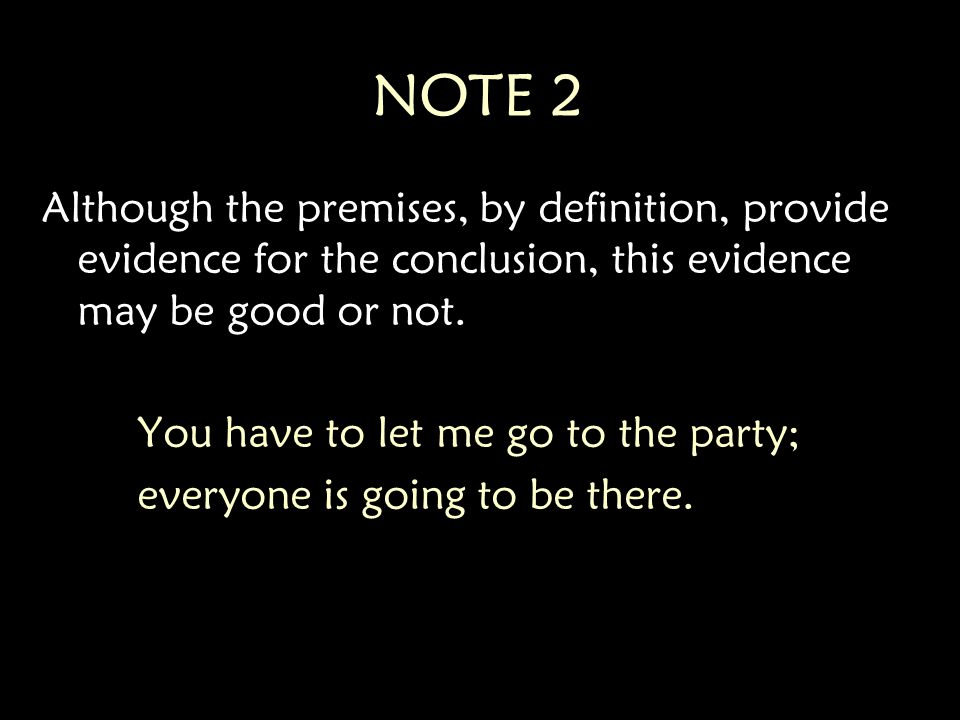 NOTE 2 Although the premises, by definition, provide evidence for the conclusion, this evidence may be good or not.