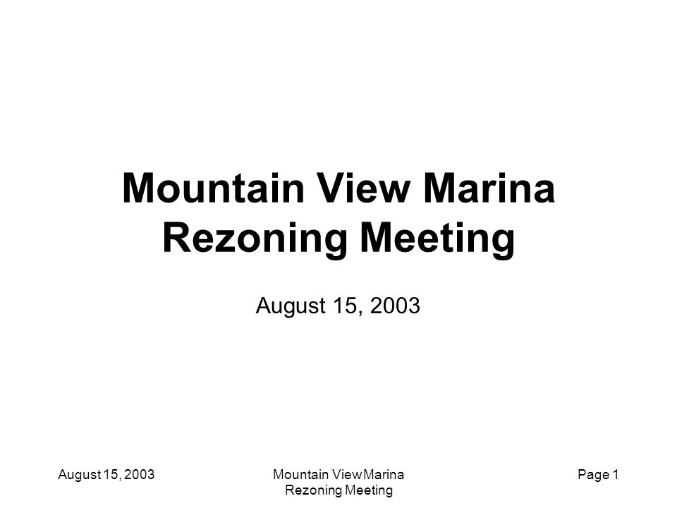 August 15, 2003Mountain View Marina Rezoning Meeting Page 12 Condo Design Design goal is to make each building look as much like a single family residence as possible.
