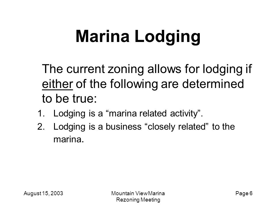 August 15, 2003Mountain View Marina Rezoning Meeting Page 7 Marina Lodging - Examples There are dozens of marinas across the country that offer lodging.