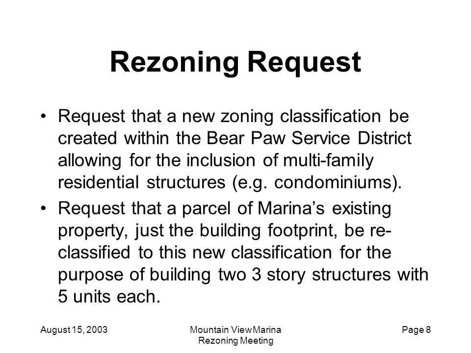 August 15, 2003Mountain View Marina Rezoning Meeting Page 8 Rezoning Request Request that a new zoning classification be created within the Bear Paw S