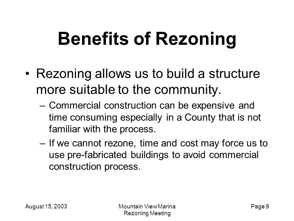 August 15, 2003Mountain View Marina Rezoning Meeting Page 10 Benefits of Rezoning (cont'd) Rezoning provides us financial relief to fund other projects.
