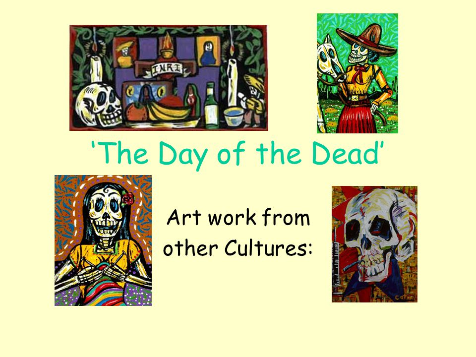 'The Day of the Dead' Art work from other Cultures: