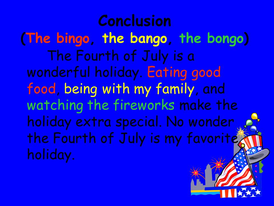 Paragraph Four – The BONGO Finally, I love to watch fireworks on the Fourth of July. At night all of my family go downtown to the city's annual firewo