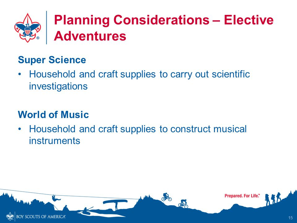 Planning Considerations – Elective Adventures Super Science Household and craft supplies to carry out scientific investigations World of Music Household and craft supplies to construct musical instruments 15
