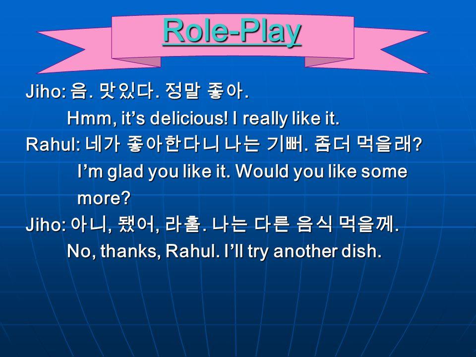 Role-Play Jiho: 음. 맛있다. 정말 좋아. Hmm, it's delicious.