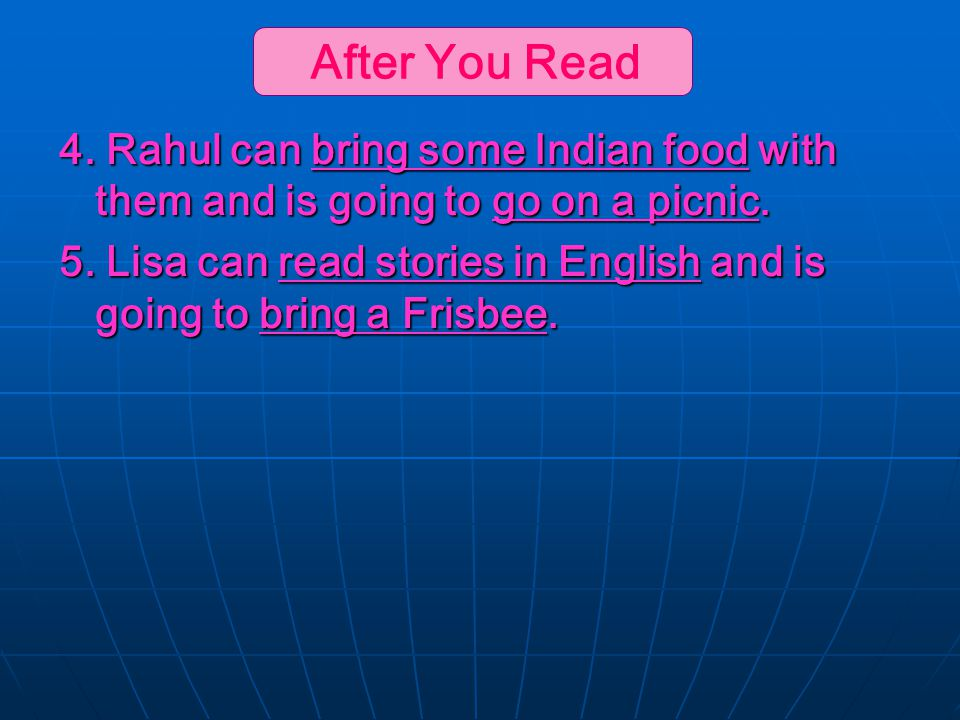 4. Rahul can bring some Indian food with them and is going to go on a picnic. 5. Lisa can read stories in English and is going to bring a Frisbee. Aft