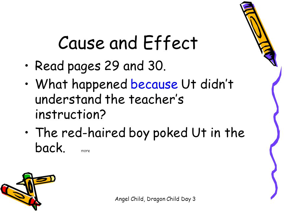 Angel Child, Dragon Child Day 3 Cause and Effect We will complete the cause and effect worksheet as we read. Read page 28 with your partner. What was