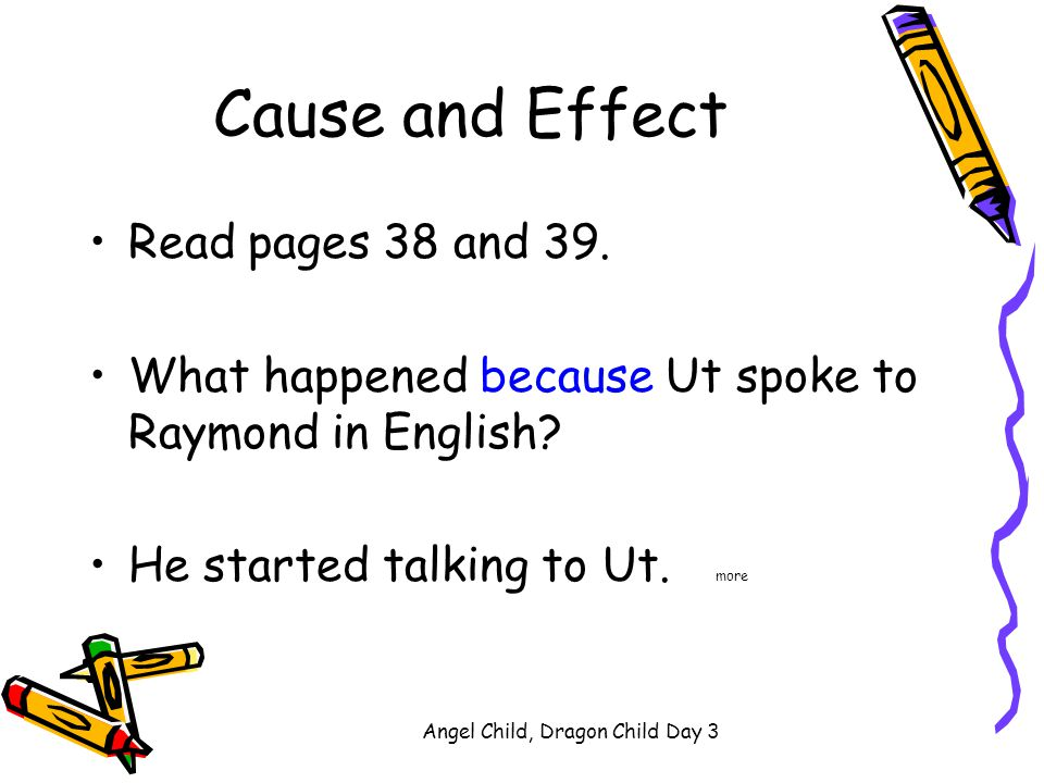 Angel Child, Dragon Child Day 3 Cause and Effect Read pages 36 and 37. Why did Ut offer Raymond a cookie in order to get him to stop crying? Ut rememb