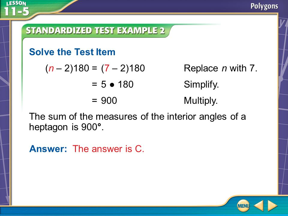 Example 2 Answer: The answer is C. Solve the Test Item (n – 2)180 = (7 – 2)180Replace n with 7.