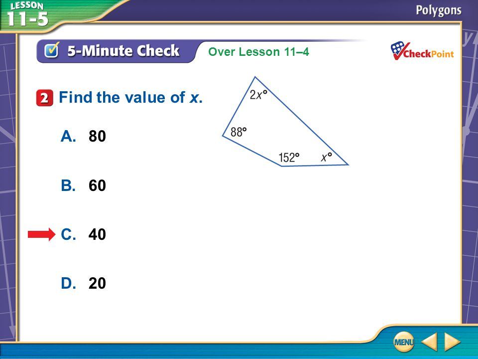 Example 2 CYP A.540° B.720° C.900° D.1080° What is the sum of the interior angles of an octagon?