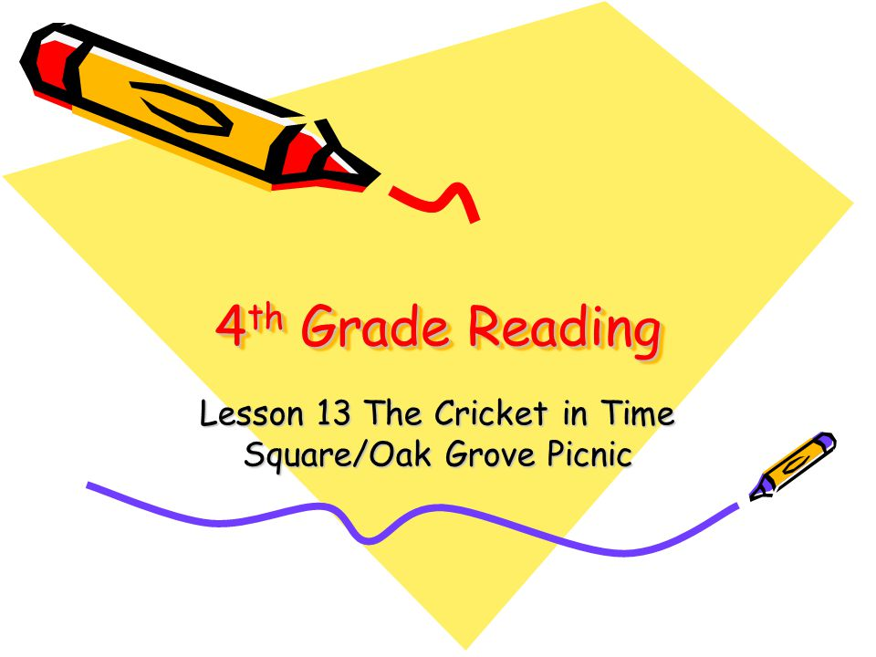 4 th Grade Reading Lesson 13 The Cricket in Time Square/Oak Grove Picnic