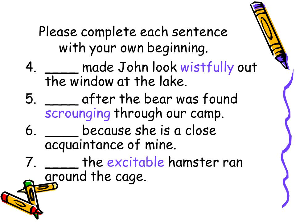 Please complete each sentence with your own beginning.
