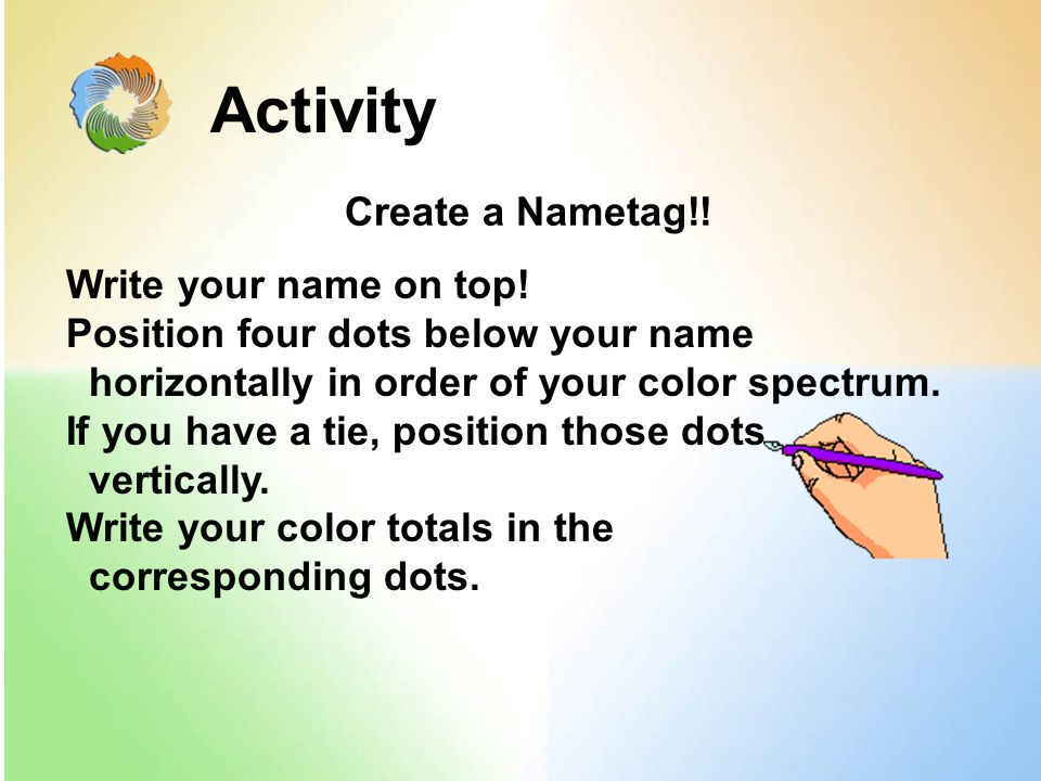 Activity Create a Nametag!. Write your name on top.
