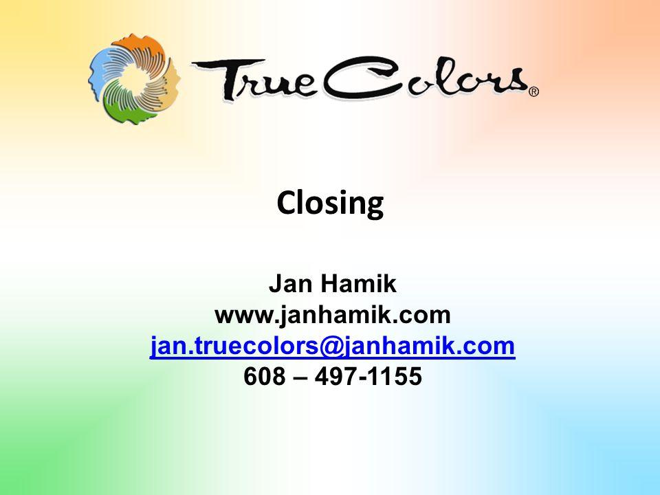 Jan Hamik www.janhamik.com jan.truecolors@janhamik.com 608 – 497-1155 Closing